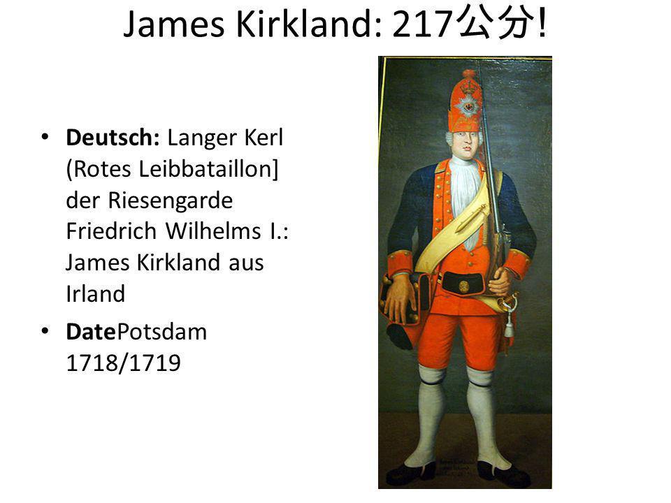 James Kirkland: 217公分! Deutsch: Langer Kerl (Rotes Leibbataillon] der Riesengarde Friedrich Wilhelms I.: James Kirkland aus Irland.